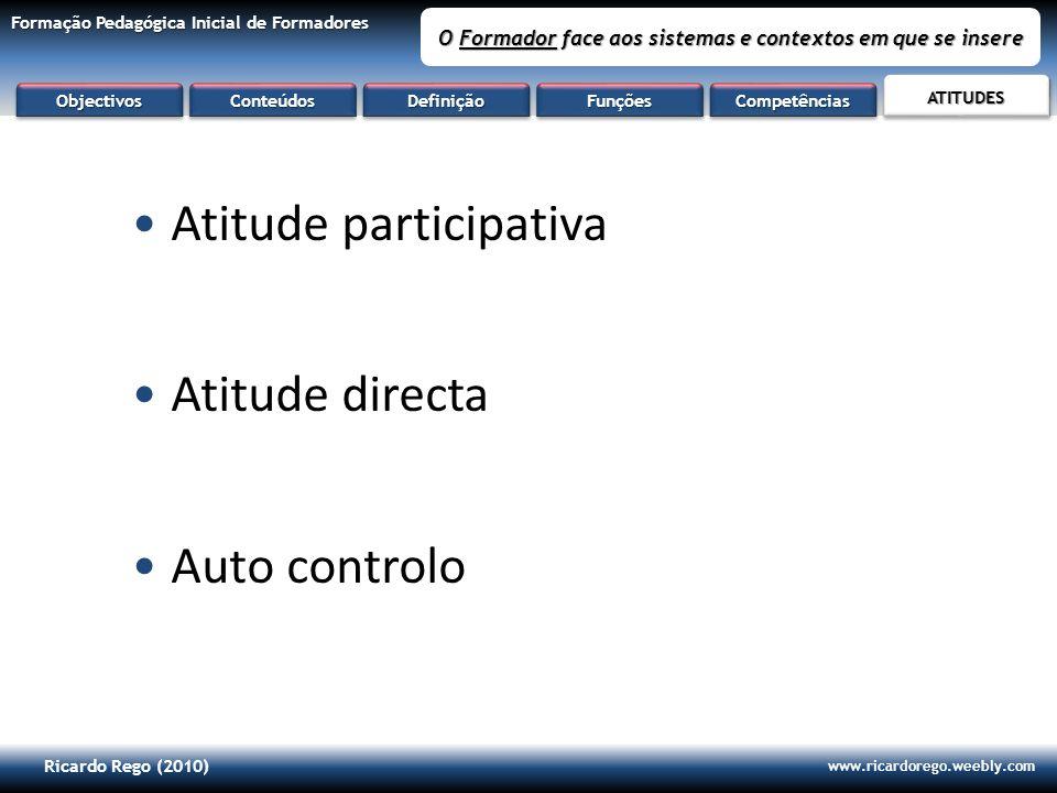 Ricardo Rego (2010) www.ricardorego.weebly.com Formação Pedagógica Inicial de Formadores O Formador face aos sistemas e contextos em que se insere Ati