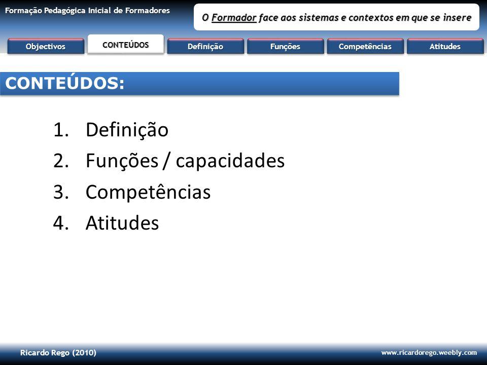 Ricardo Rego (2010) www.ricardorego.weebly.com Formação Pedagógica Inicial de Formadores O Formador face aos sistemas e contextos em que se insere 1.D
