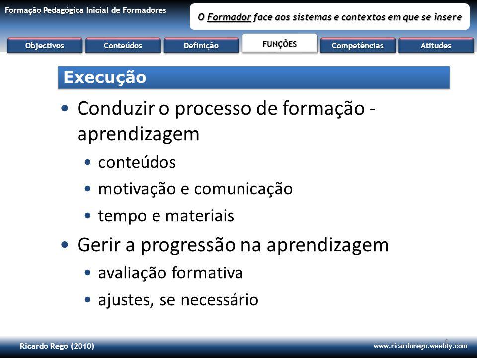 Ricardo Rego (2010) www.ricardorego.weebly.com Formação Pedagógica Inicial de Formadores O Formador face aos sistemas e contextos em que se insere 9 C