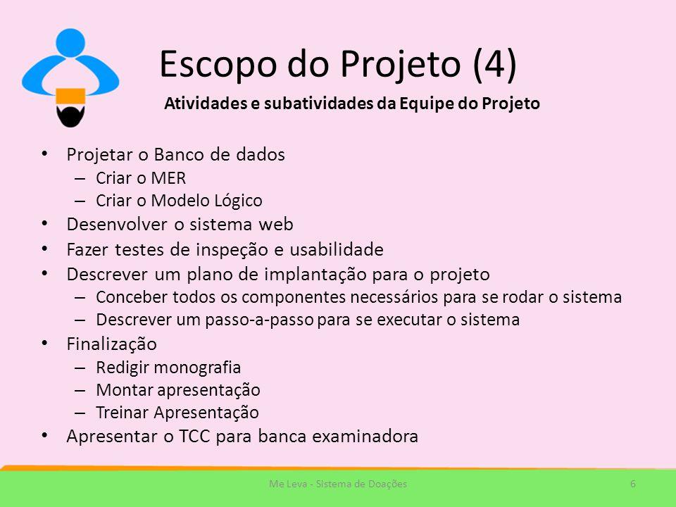 Escopo do Projeto (4) Projetar o Banco de dados – Criar o MER – Criar o Modelo Lógico Desenvolver o sistema web Fazer testes de inspeção e usabilidade