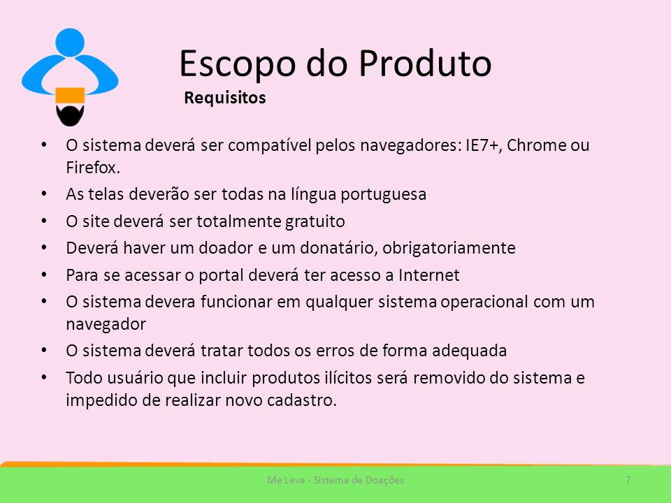 Escopo do Produto O sistema deverá ser compatível pelos navegadores: IE7+, Chrome ou Firefox. As telas deverão ser todas na língua portuguesa O site d