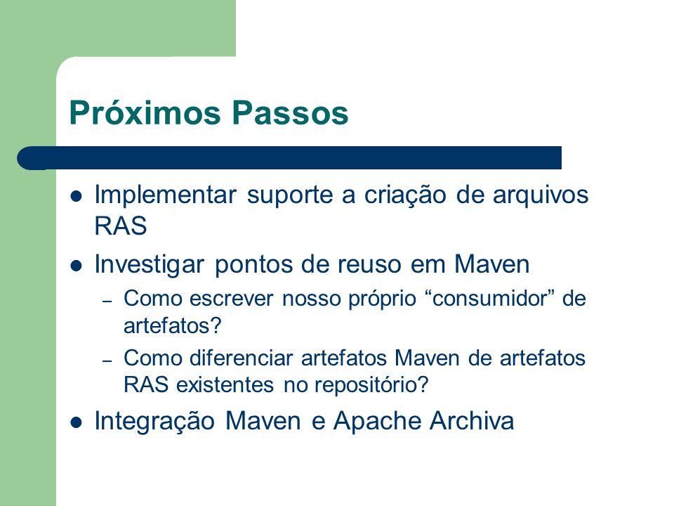 Próximos Passos Implementar suporte a criação de arquivos RAS Investigar pontos de reuso em Maven – Como escrever nosso próprio consumidor de artefatos.
