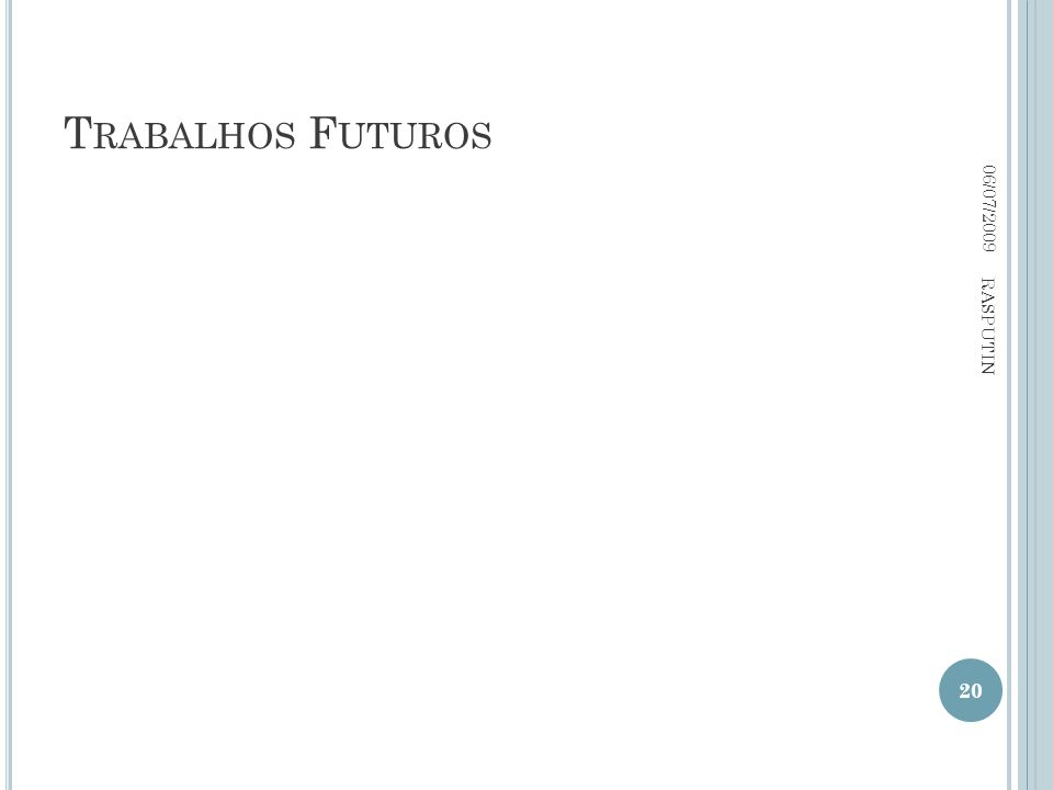 T RABALHOS F UTUROS 06/07/2009 20 RASPUTIN