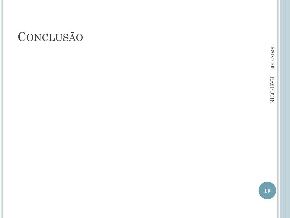 C ONCLUSÃO 06/07/2009 19 RASPUTIN