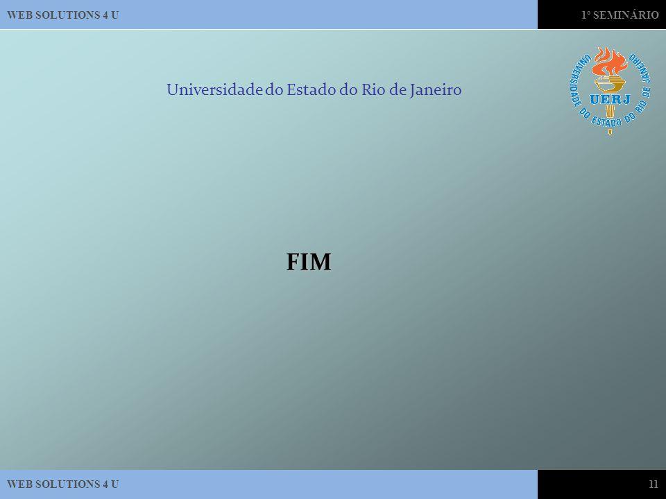 WEB SOLUTIONS 4 U1º SEMINÁRIO WEB SOLUTIONS 4 U11 Universidade do Estado do Rio de Janeiro FIM