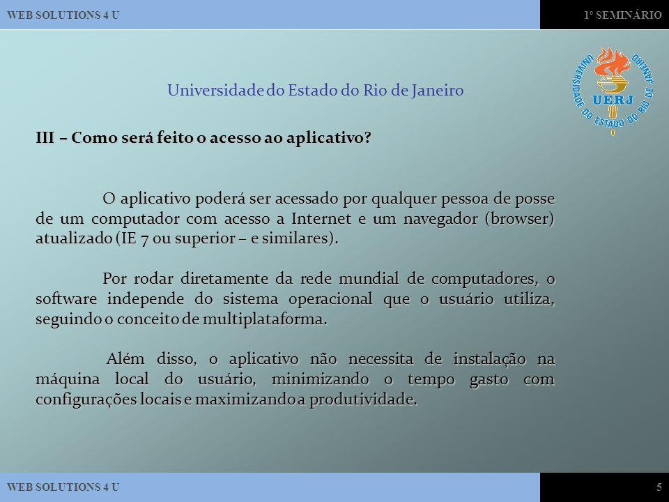 WEB SOLUTIONS 4 U1º SEMINÁRIO WEB SOLUTIONS 4 U5 Universidade do Estado do Rio de Janeiro III – Como será feito o acesso ao aplicativo.