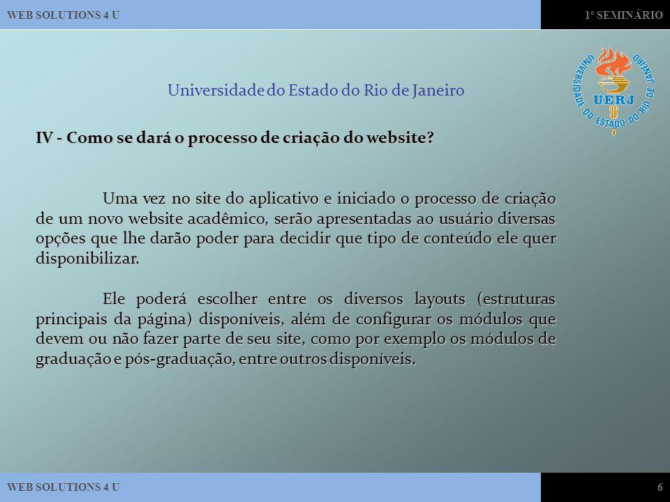 WEB SOLUTIONS 4 U1º SEMINÁRIO WEB SOLUTIONS 4 U6 Universidade do Estado do Rio de Janeiro IV - Como se dará o processo de criação do website.