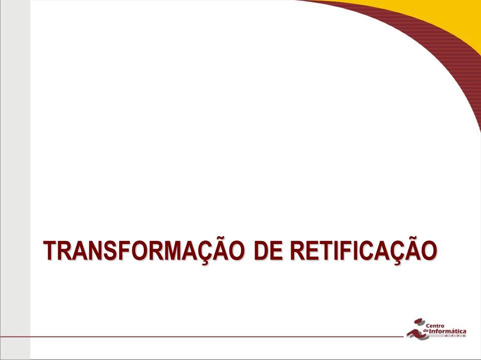 TRANSFORMAÇÃO DE RETIFICAÇÃO