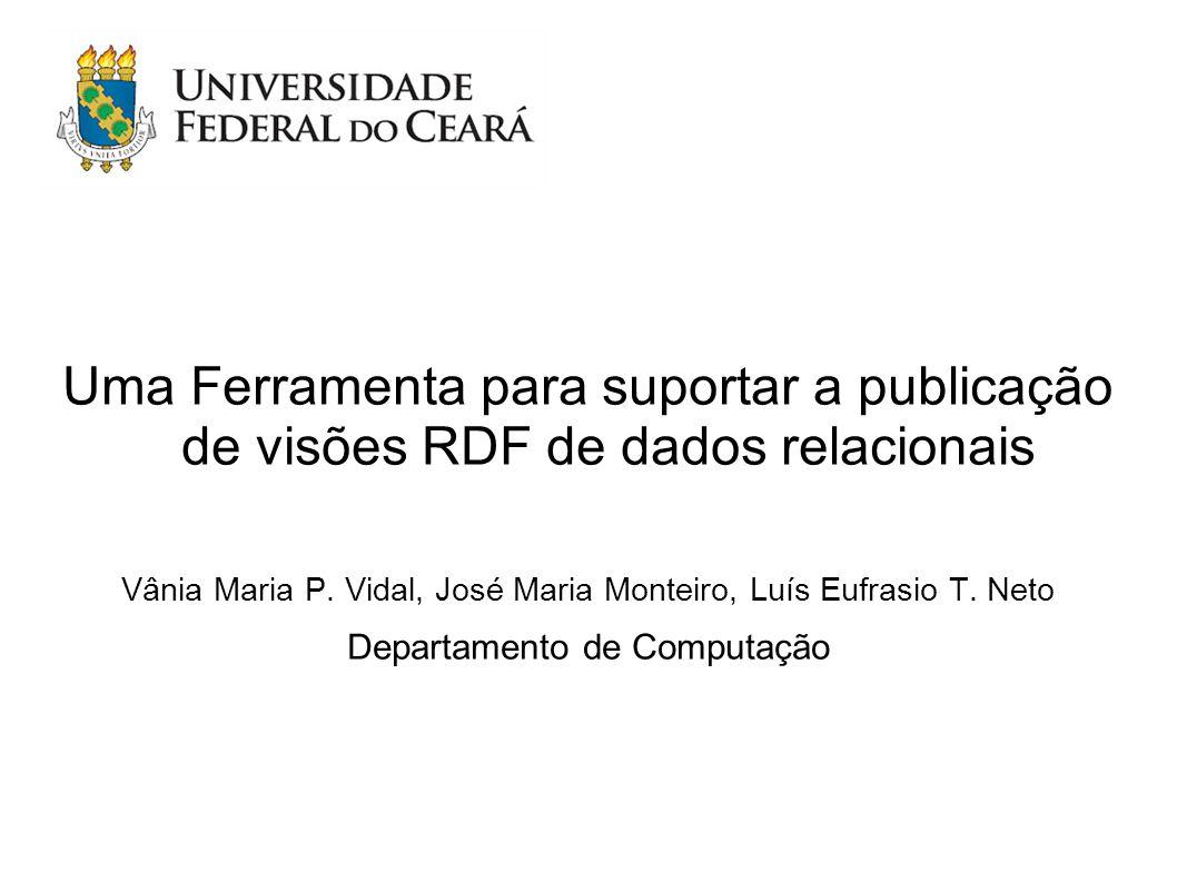 Uma Ferramenta para suportar a publicação de visões RDF de dados relacionais Vânia Maria P.
