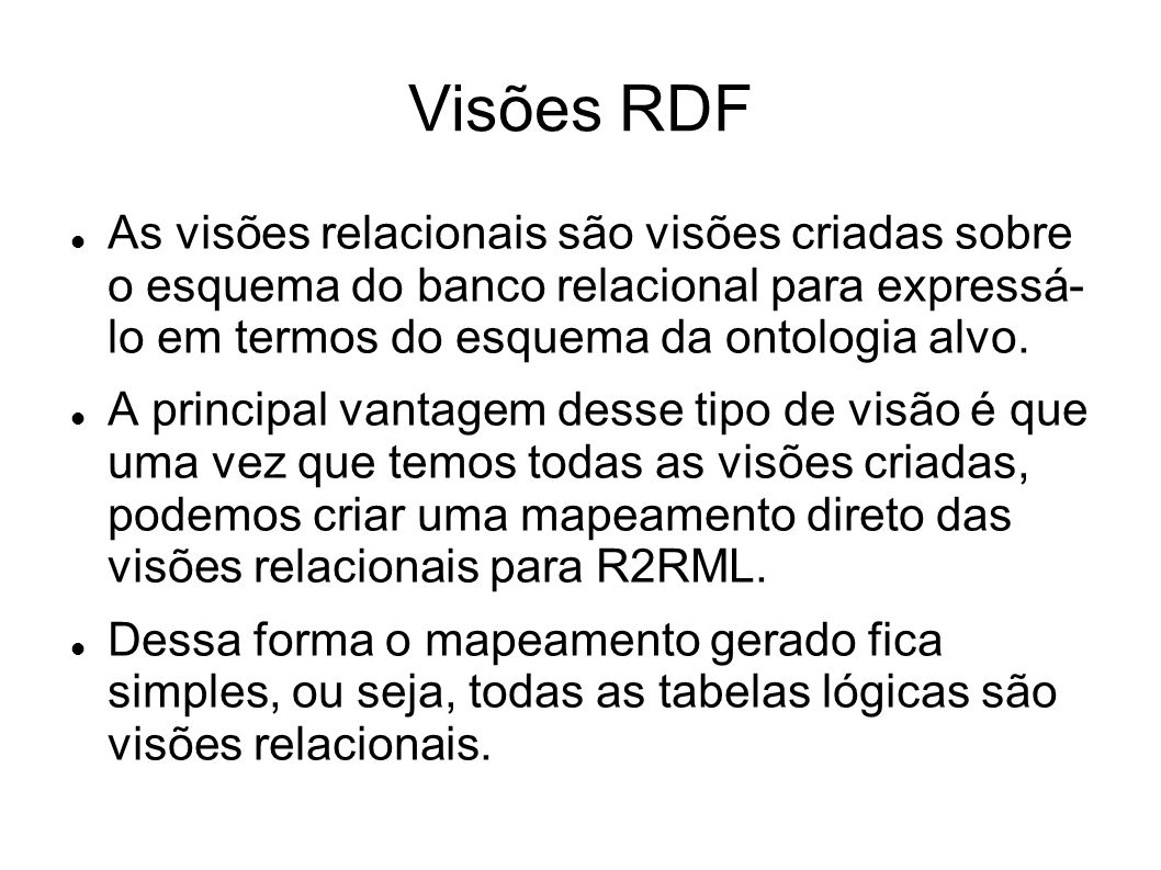 Visões RDF As visões relacionais são visões criadas sobre o esquema do banco relacional para expressá- lo em termos do esquema da ontologia alvo.
