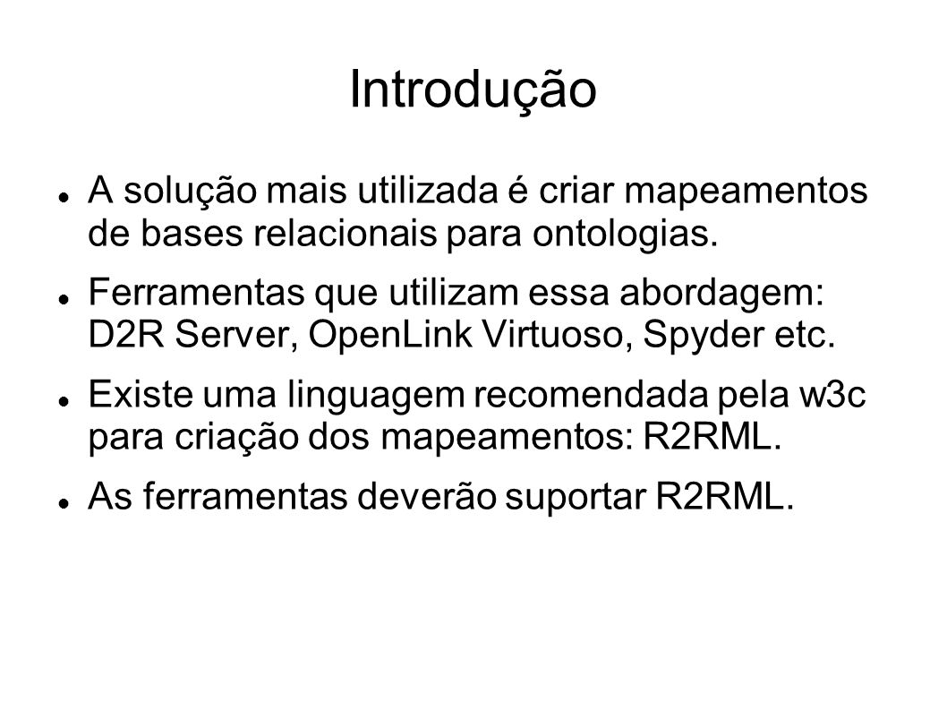 Contribuições Como base para a publicação de nossas visões RDF estamos implementando uma mudança evolutiva na ferramenta D2R para suportar mapeamentos R2RML.