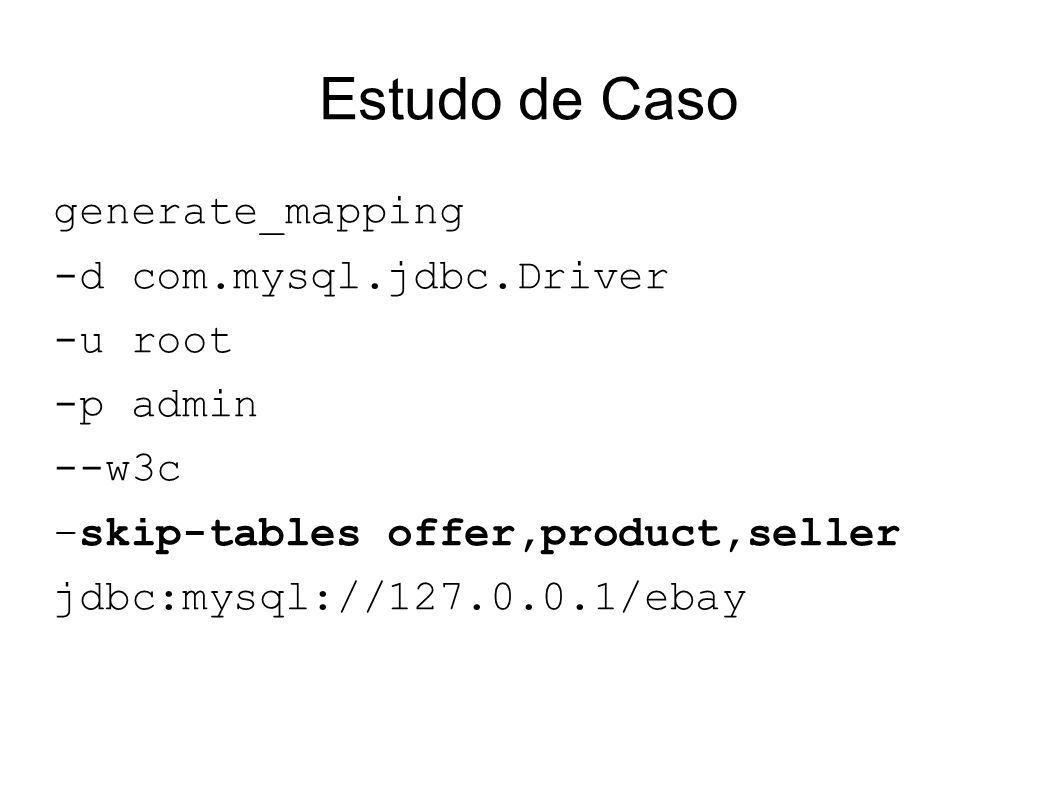 Estudo de Caso generate_mapping -d com.mysql.jdbc.Driver -u root -p admin --w3c –skip-tables offer,product,seller jdbc:mysql://127.0.0.1/ebay