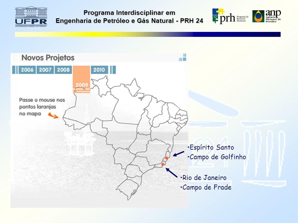 Programa Interdisciplinar em Engenharia de Petróleo e Gás Natural - PRH 24 Rio de Janeiro Campo de Frade Espírito Santo Campo de Golfinho