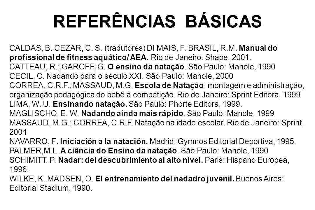 REFERÊNCIAS BÁSICAS CALDAS, B. CEZAR, C. S. (tradutores) DI MAIS, F. BRASIL, R.M. Manual do profissional de fitness aquático/ AEA. Rio de Janeiro: Sha