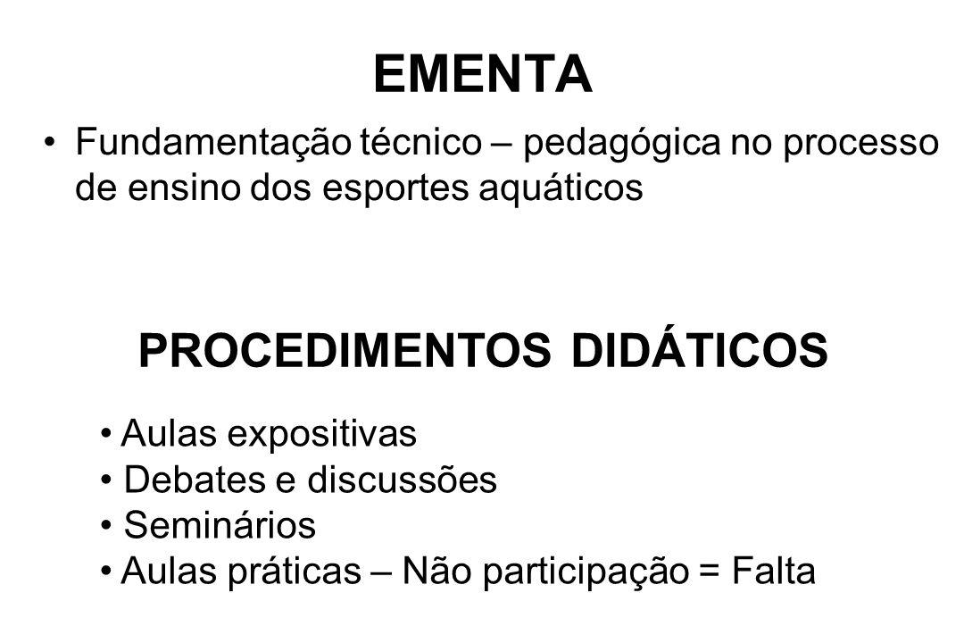 EMENTA Fundamentação técnico – pedagógica no processo de ensino dos esportes aquáticos PROCEDIMENTOS DIDÁTICOS Aulas expositivas Debates e discussões