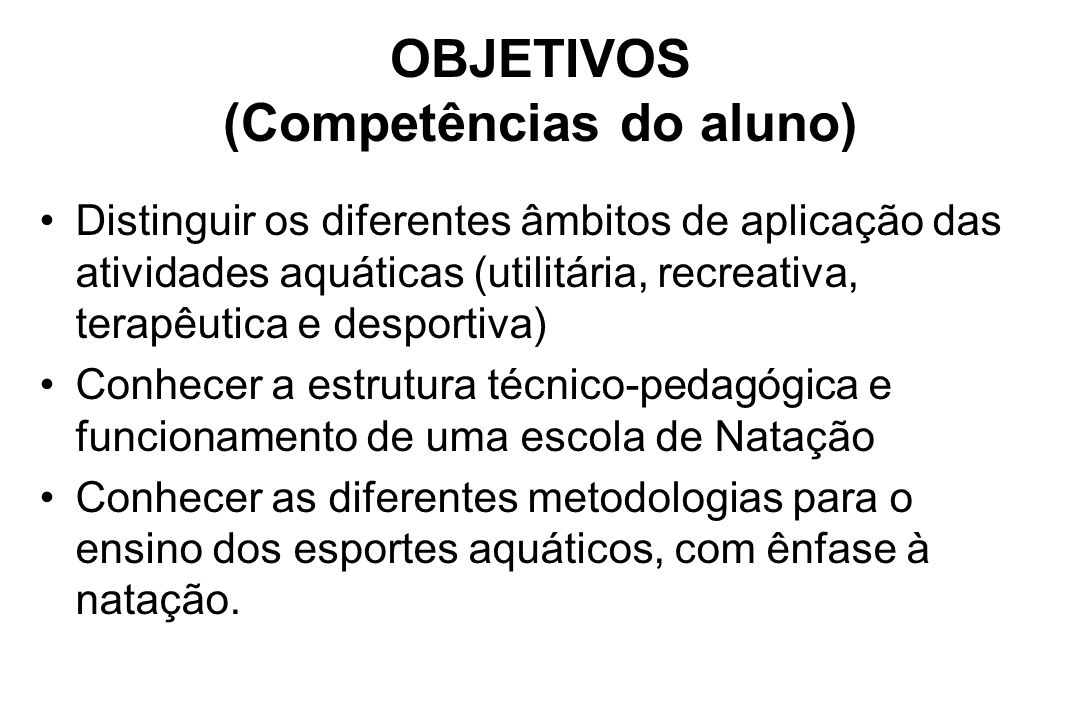 OBJETIVOS (Competências do aluno) Conhecer e vivenciar os esportes aquáticos com ênfase na natação.