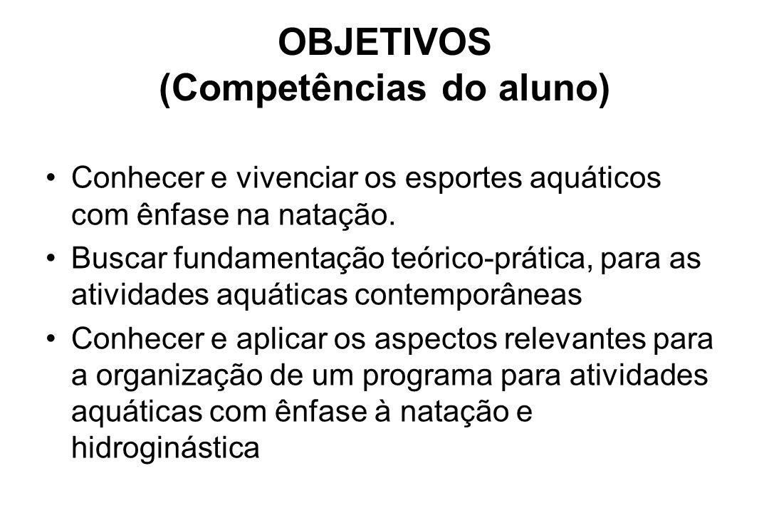 OBJETIVOS (Competências do aluno) Conhecer e vivenciar os esportes aquáticos com ênfase na natação. Buscar fundamentação teórico-prática, para as ativ