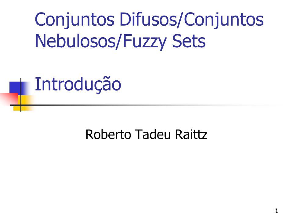 1 Conjuntos Difusos/Conjuntos Nebulosos/Fuzzy Sets Introdução Roberto Tadeu Raittz