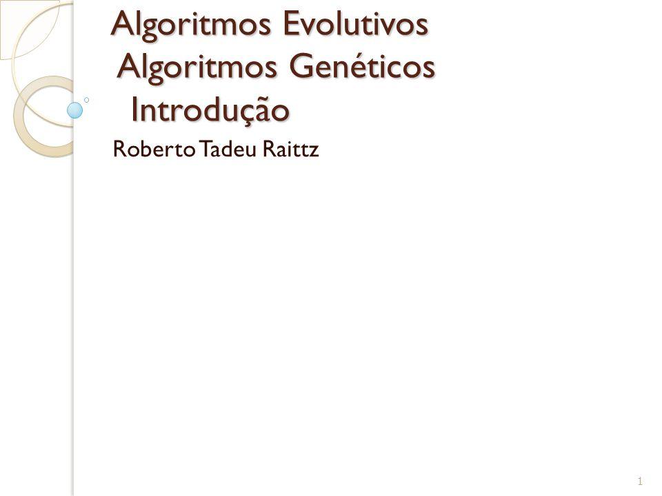 Algoritmos Evolutivos Algoritmos Genéticos Introdução Roberto Tadeu Raittz 1