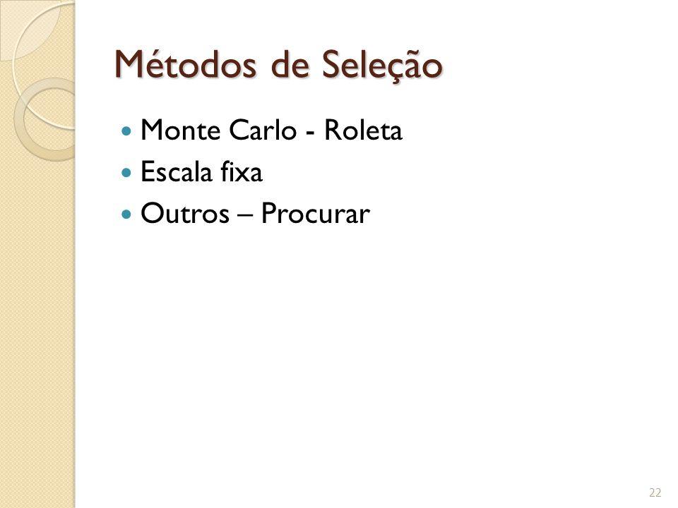 Métodos de Seleção Monte Carlo - Roleta Escala fixa Outros – Procurar 22