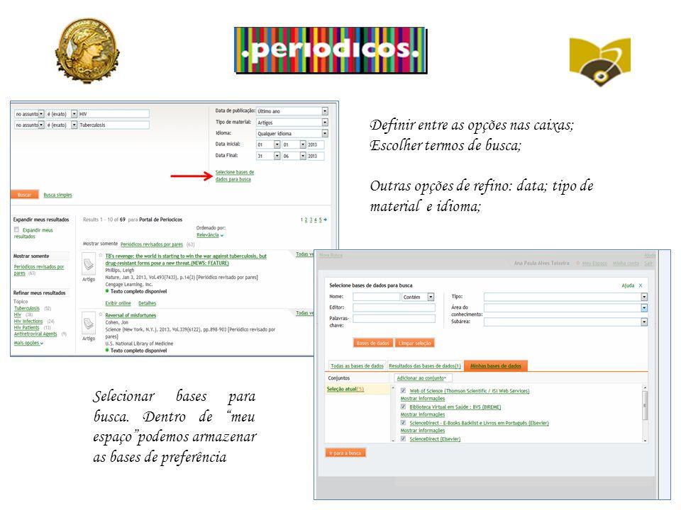 Definir entre as opções nas caixas; Escolher termos de busca; Outras opções de refino: data; tipo de material e idioma; Selecionar bases para busca.