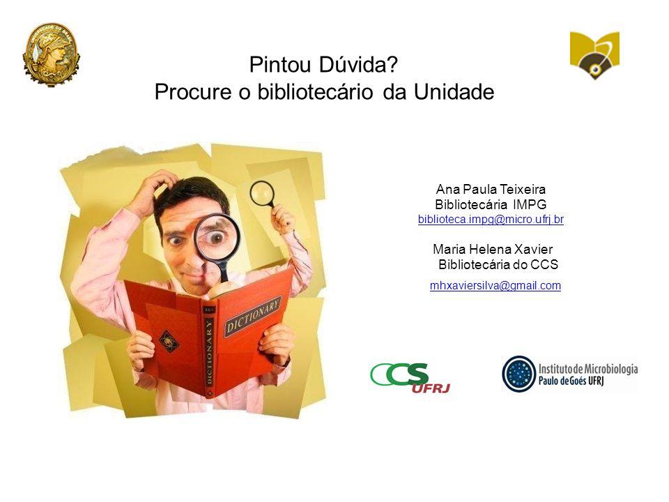 Ana Paula Teixeira Bibliotecária IMPG biblioteca.impg@micro.ufrj.br Maria Helena Xavier Bibliotecária do CCS Pintou Dúvida.