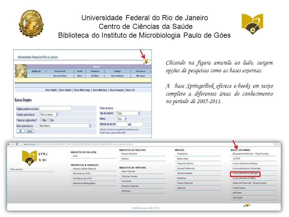 Universidade Federal do Rio de Janeiro Centro de Ciências da Saúde Biblioteca do Instituto de Microbiologia Paulo de Góes Clicando na figura amarela ao lado, surgem opções de pesquisas como as bases externas.