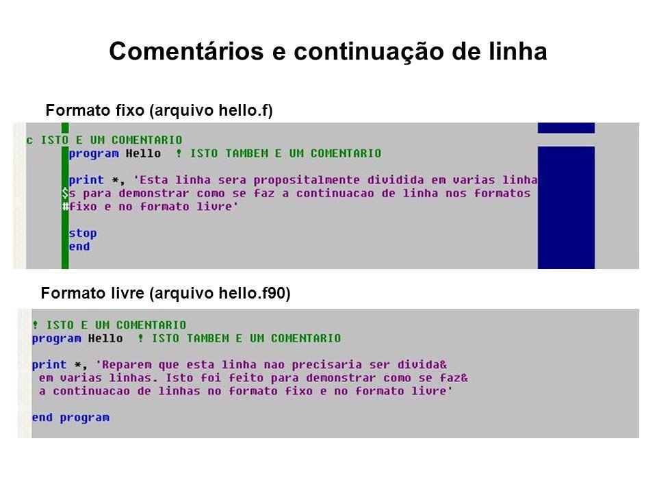 Comentários e continuação de linha Formato fixo (arquivo hello.f) Formato livre (arquivo hello.f90)