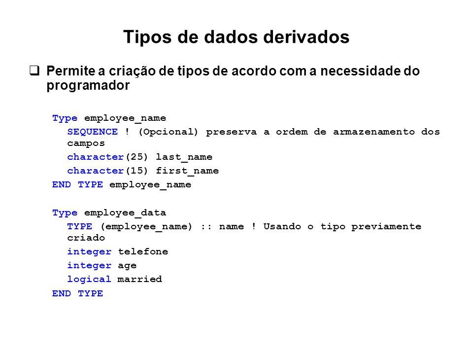 Tipos de dados derivados  Permite a criação de tipos de acordo com a necessidade do programador Type employee_name SEQUENCE ! (Opcional) preserva a o