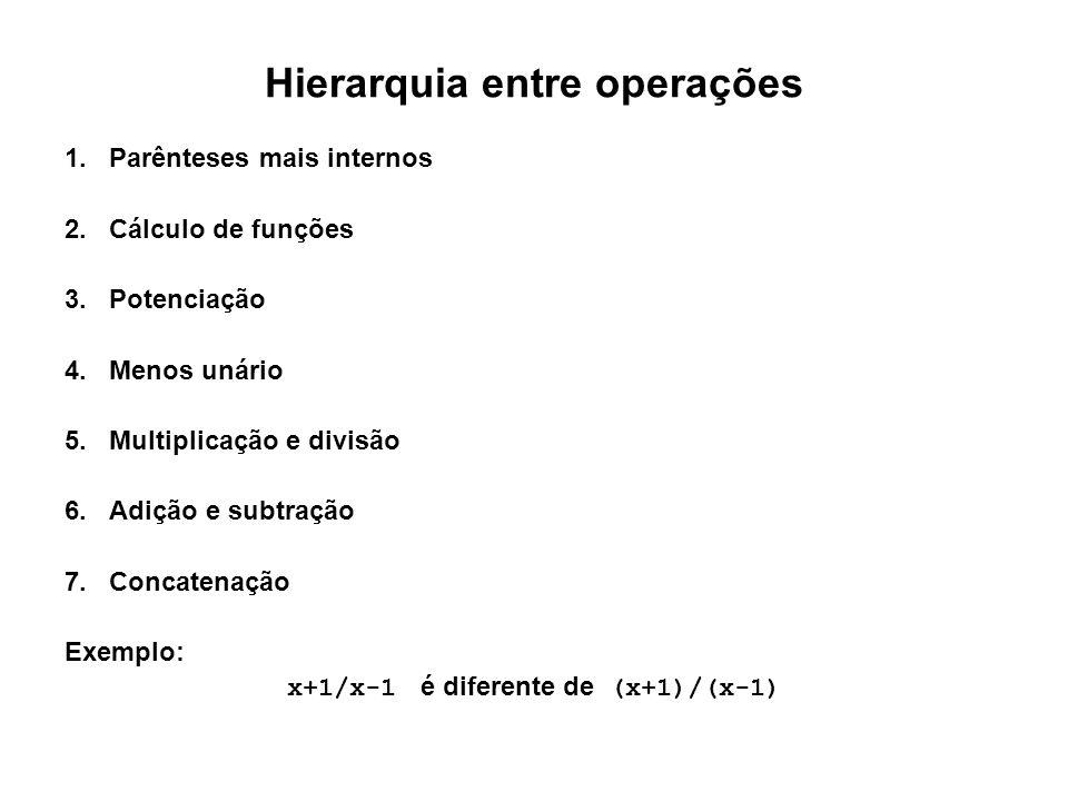 Hierarquia entre operações 1.Parênteses mais internos 2.Cálculo de funções 3.Potenciação 4.Menos unário 5.Multiplicação e divisão 6.Adição e subtração