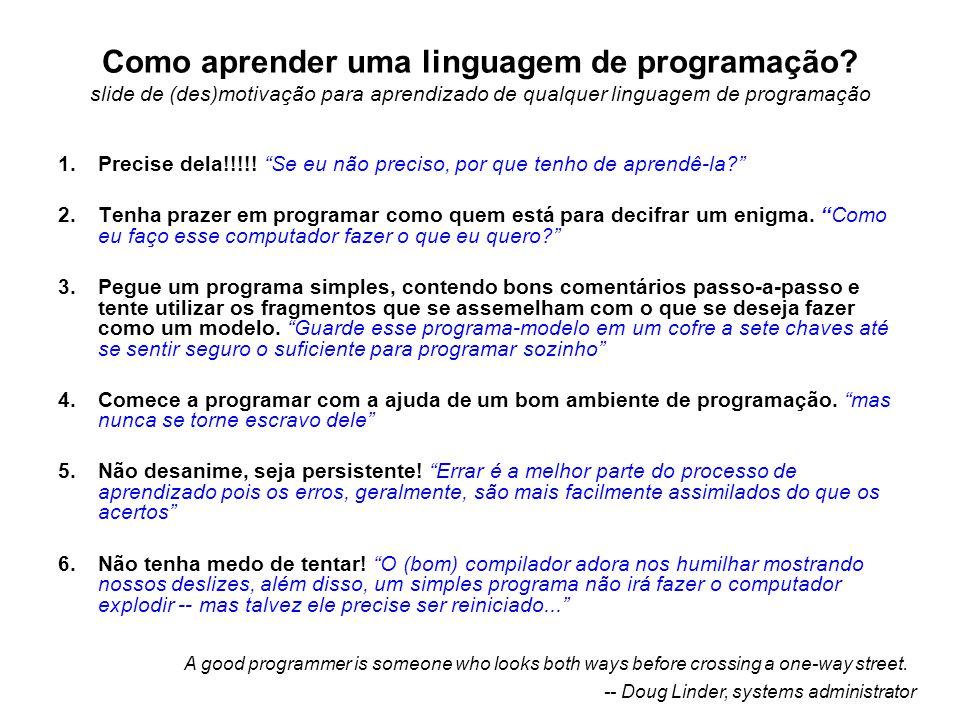 """Como aprender uma linguagem de programação? slide de (des)motivação para aprendizado de qualquer linguagem de programação 1.Precise dela!!!!! """"Se eu n"""