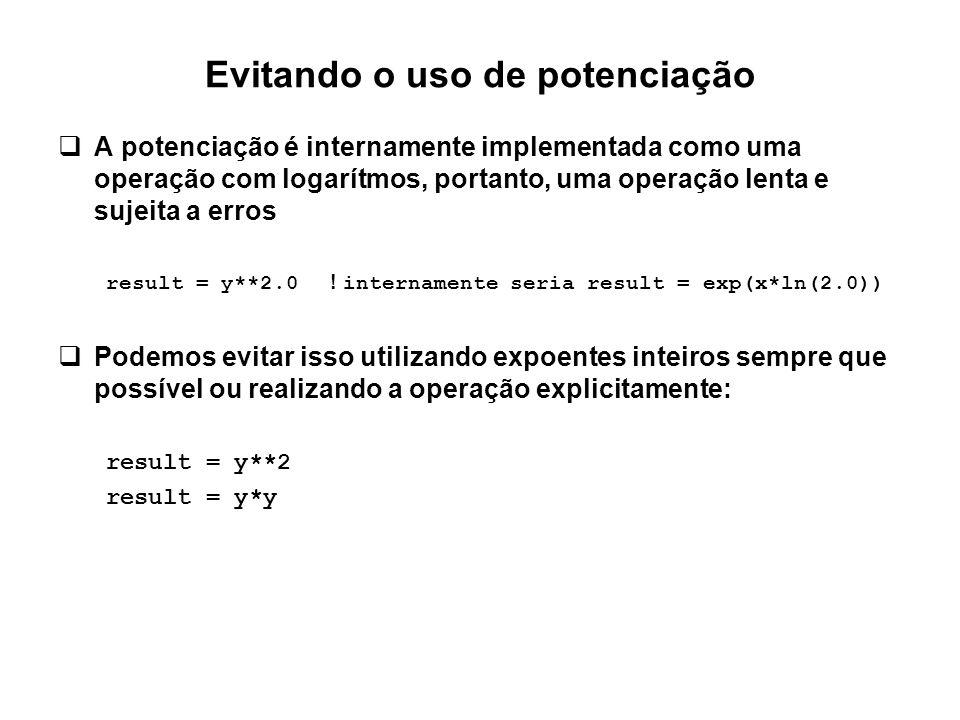 Evitando o uso de potenciação  A potenciação é internamente implementada como uma operação com logarítmos, portanto, uma operação lenta e sujeita a e