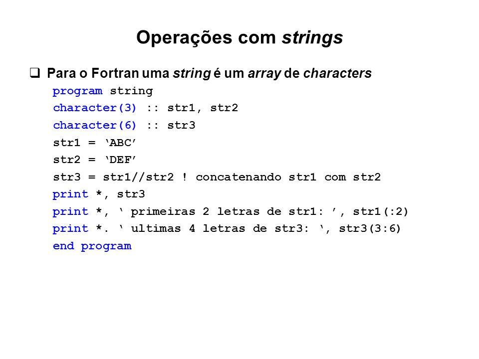 Operações com strings  Para o Fortran uma string é um array de characters program string character(3) :: str1, str2 character(6) :: str3 str1 = 'ABC'