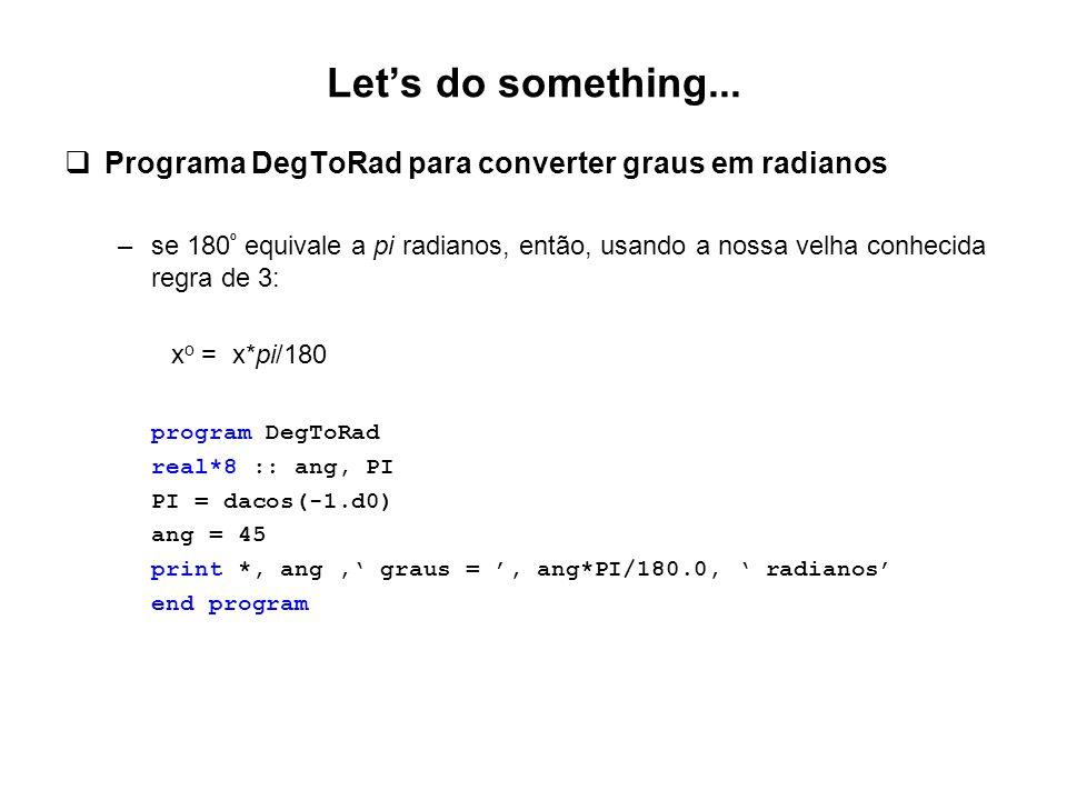 Let's do something...  Programa DegToRad para converter graus em radianos –se 180 º equivale a pi radianos, então, usando a nossa velha conhecida reg
