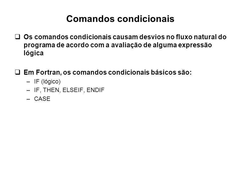 Comandos condicionais  Os comandos condicionais causam desvios no fluxo natural do programa de acordo com a avaliação de alguma expressão lógica  Em
