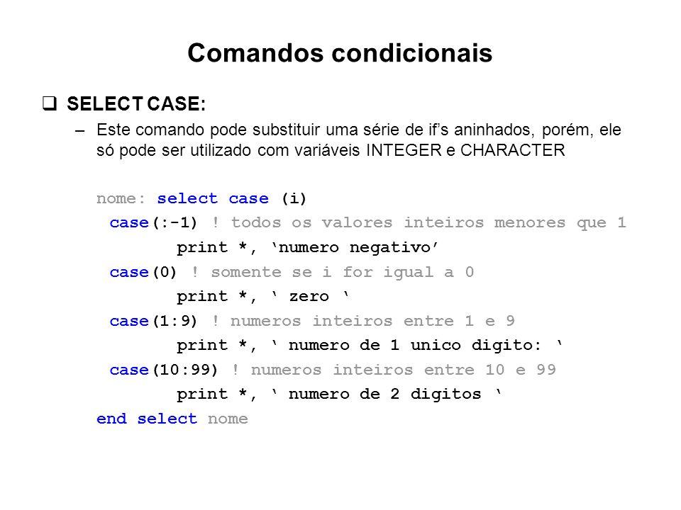 Comandos condicionais  SELECT CASE: –Este comando pode substituir uma série de if's aninhados, porém, ele só pode ser utilizado com variáveis INTEGER