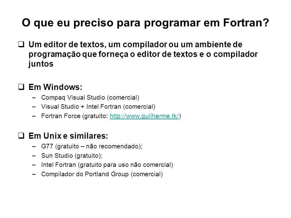 O que eu preciso para programar em Fortran?  Um editor de textos, um compilador ou um ambiente de programação que forneça o editor de textos e o comp