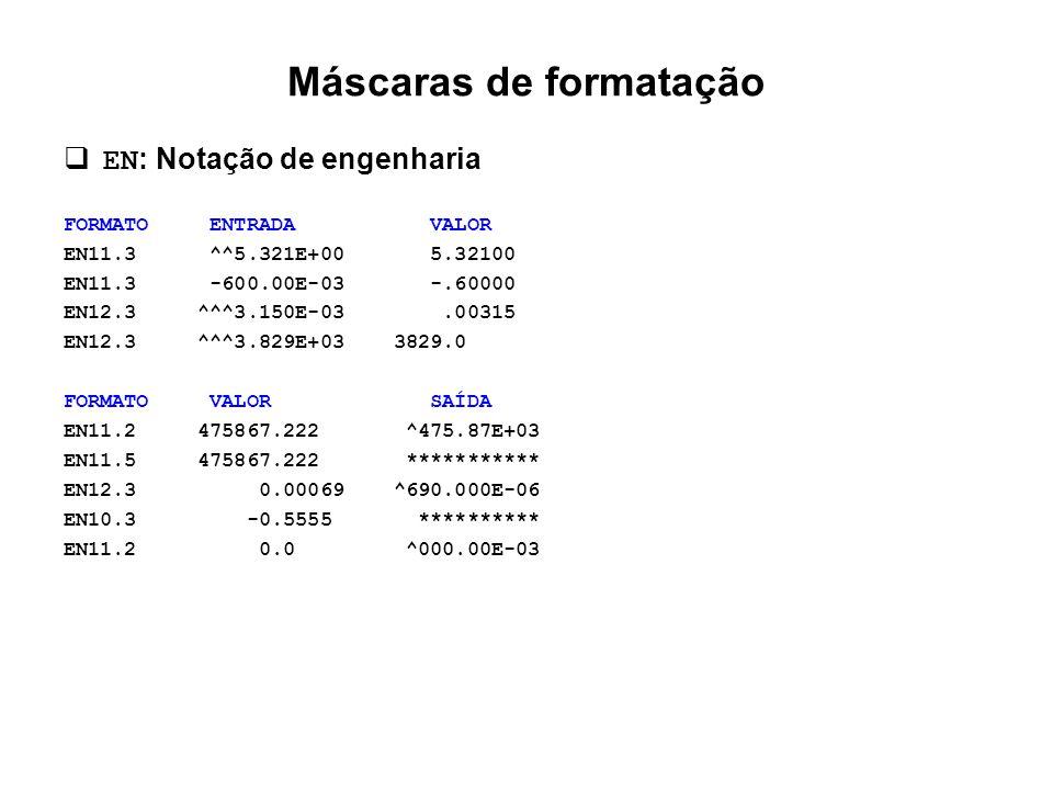 Máscaras de formatação  EN : Notação de engenharia FORMATO ENTRADA VALOR EN11.3 ^^5.321E+00 5.32100 EN11.3 -600.00E-03 -.60000 EN12.3 ^^^3.150E-03.00