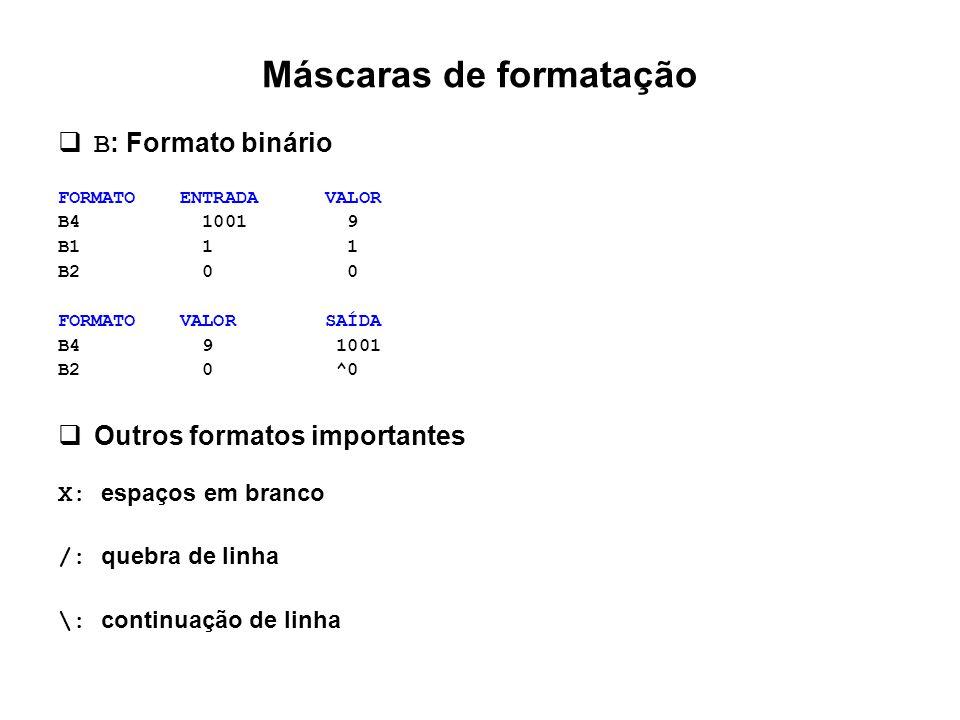 Máscaras de formatação  B : Formato binário FORMATO ENTRADA VALOR B4 1001 9 B1 1 1 B2 0 0 FORMATO VALOR SAÍDA B4 9 1001 B2 0 ^0  Outros formatos imp