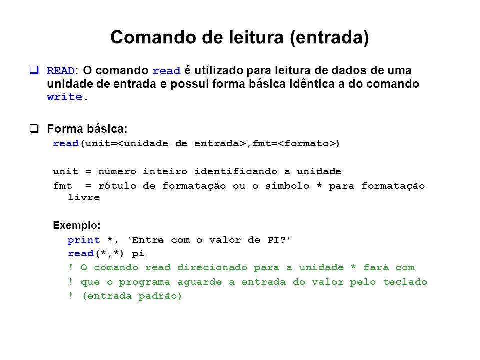 Comando de leitura (entrada)  READ : O comando read é utilizado para leitura de dados de uma unidade de entrada e possui forma básica idêntica a do c