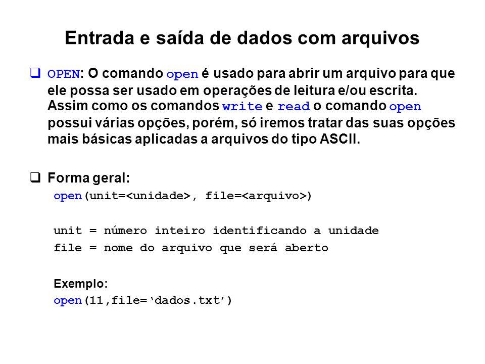 Entrada e saída de dados com arquivos  OPEN : O comando open é usado para abrir um arquivo para que ele possa ser usado em operações de leitura e/ou