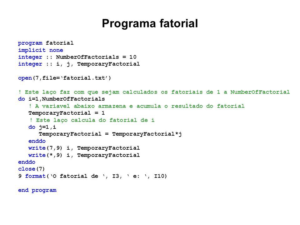 Programa fatorial program fatorial implicit none integer :: NumberOfFactorials = 10 integer :: i, j, TemporaryFactorial open(7,file='fatorial.txt') !