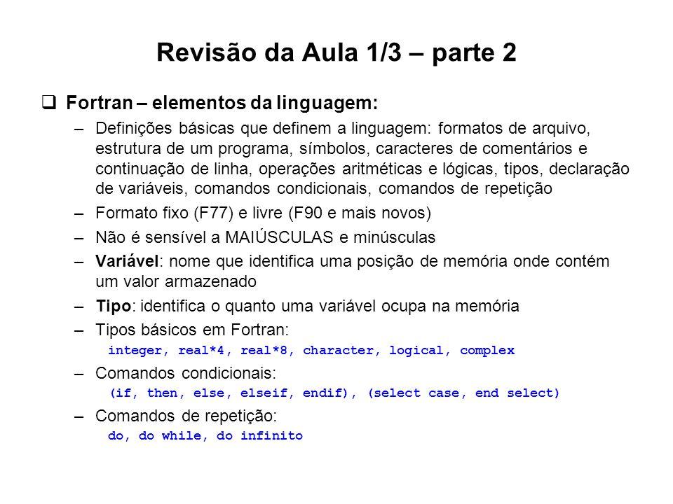 Revisão da Aula 1/3 – parte 2  Fortran – elementos da linguagem: –Definições básicas que definem a linguagem: formatos de arquivo, estrutura de um pr