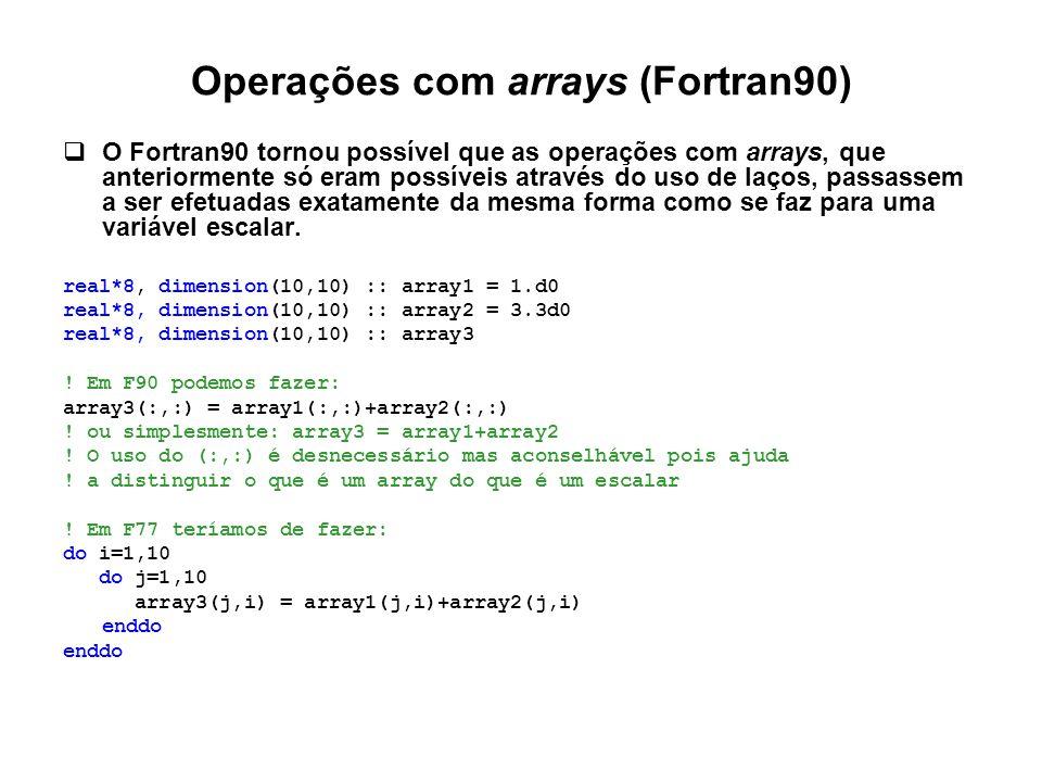 Operações com arrays (Fortran90)  O Fortran90 tornou possível que as operações com arrays, que anteriormente só eram possíveis através do uso de laço