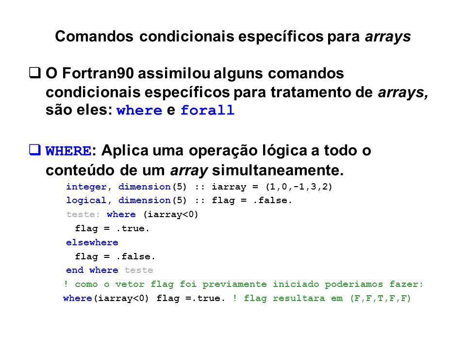 Comandos condicionais específicos para arrays  O Fortran90 assimilou alguns comandos condicionais específicos para tratamento de arrays, são eles: wh