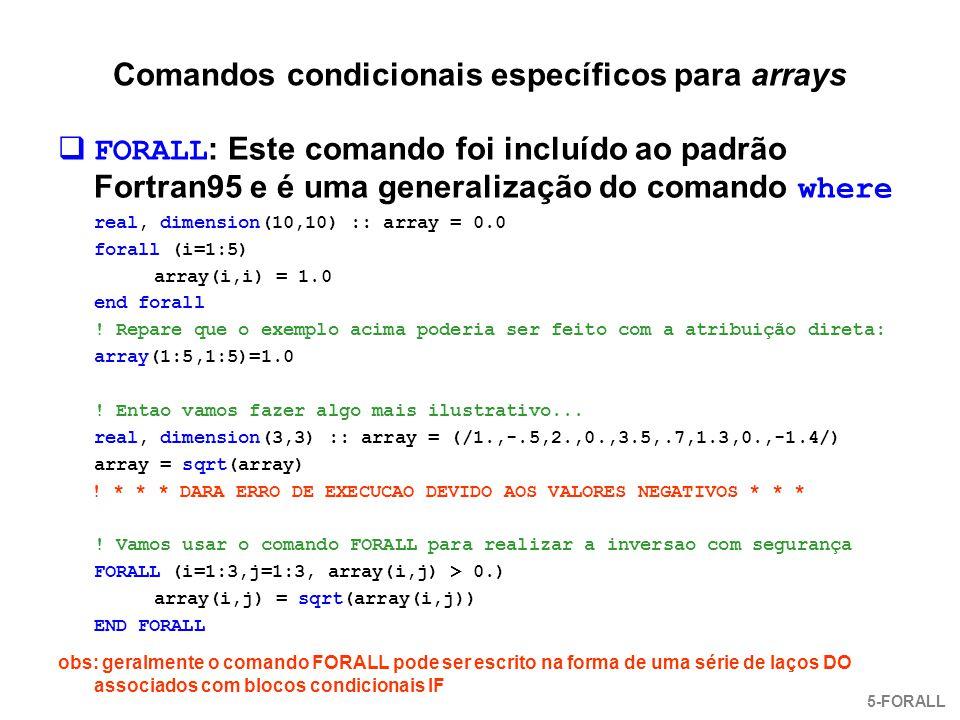 Comandos condicionais específicos para arrays  FORALL : Este comando foi incluído ao padrão Fortran95 e é uma generalização do comando where real, di