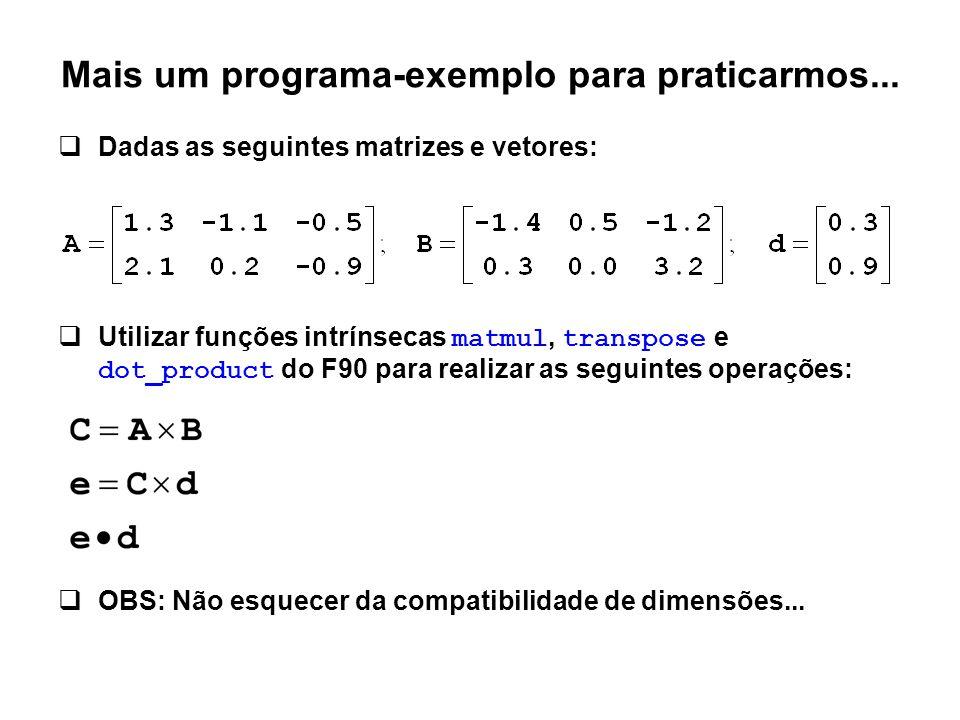 Mais um programa-exemplo para praticarmos...  Dadas as seguintes matrizes e vetores:  Utilizar funções intrínsecas matmul, transpose e dot_product d