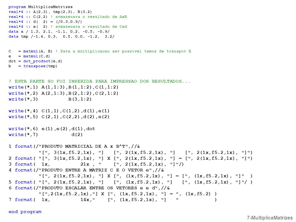 program MultiplicaMatrizes real*4 :: A(2,3), tmp(2,3), B(3,2) real*4 :: C(2,2) .