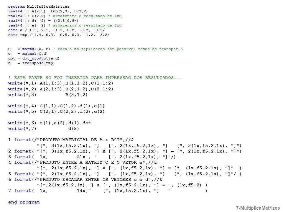 program MultiplicaMatrizes real*4 :: A(2,3), tmp(2,3), B(3,2) real*4 :: C(2,2) ! armazenara o resultado de AxB real*4 :: d( 2) = (/0.3,0.9/) real*4 ::
