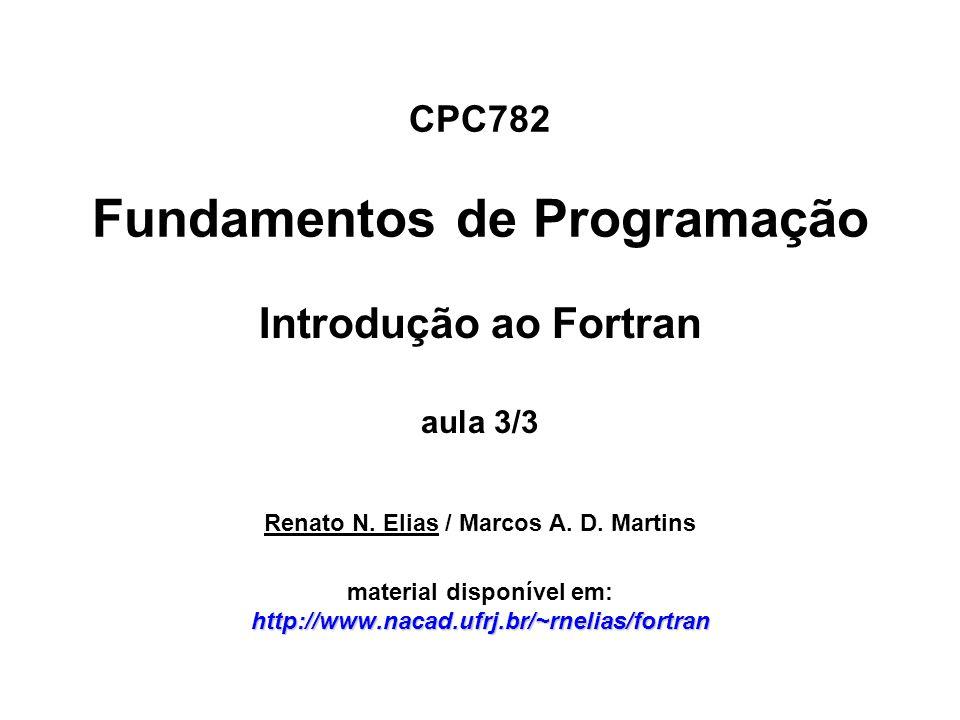 Programa-exemplo  Ler os dados do seguinte arquivo e armazená-los em um array devidamente alocado: arquivo dados.txt 10 3 -3.13-8.31 0.25 -7.32-4.43 9.86 -7.44 1.65 3.53 -6.35 9.87 4.24 1.56-5.45 2.84 -0.54-3.67 5.73 7.05-9.53-5.25 -1.80-1.82 3.38 8.98 6.84 9.96 6.57-2.82-0.84 program MemoryAllocation real*4, allocatable :: a(:,:) open(9,file= dados.txt ) read(9,*) n1, n2 if (.not.allocated(a)) then allocate(a(n1,n2)) endif do i=1,n1 read (9,*) (a(i,j),j=1,n2) write(*,*) (a(i,j),j=1,n2) enddo close(9) end program 1-Alocacao